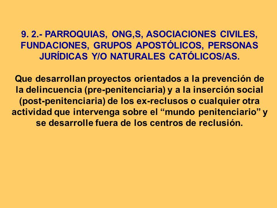 9. 2.- PARROQUIAS, ONG,S, ASOCIACIONES CIVILES, FUNDACIONES, GRUPOS APOSTÓLICOS, PERSONAS JURÍDICAS Y/O NATURALES CATÓLICOS/AS.