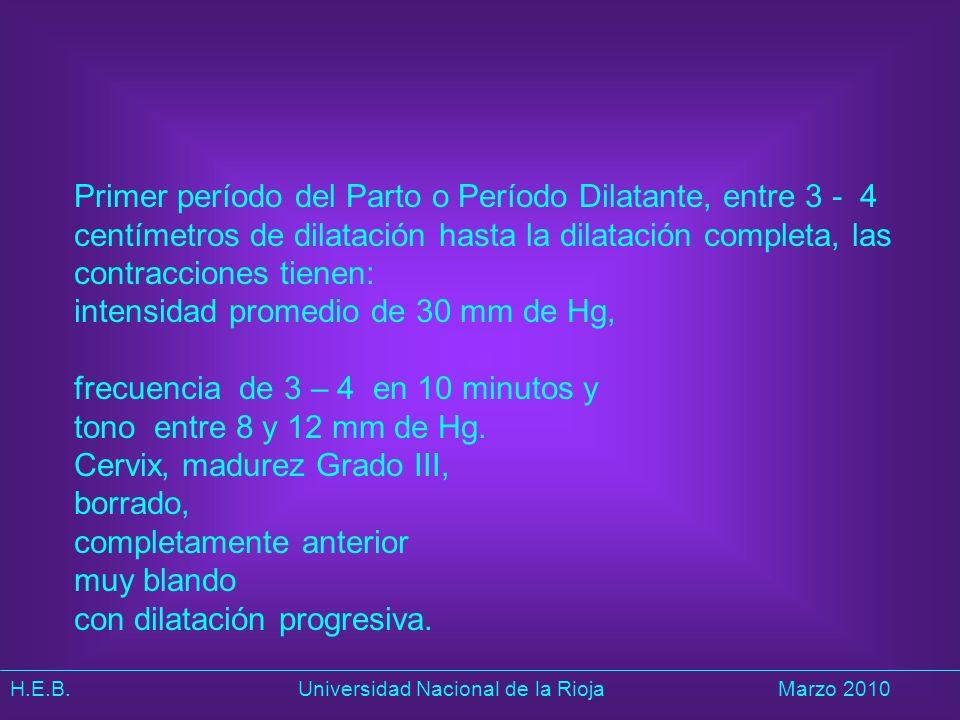 Primer período del Parto o Período Dilatante, entre 3 - 4 centímetros de dilatación hasta la dilatación completa, las contracciones tienen: