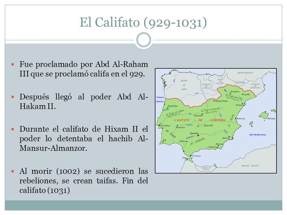 El Califato (929-1031) Fue proclamado por Abd Al-Raham III que se proclamó califa en el 929. Después llegó al poder Abd Al-Hakam II.