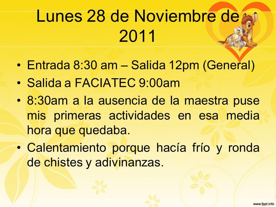 Lunes 28 de Noviembre de 2011 Entrada 8:30 am – Salida 12pm (General)