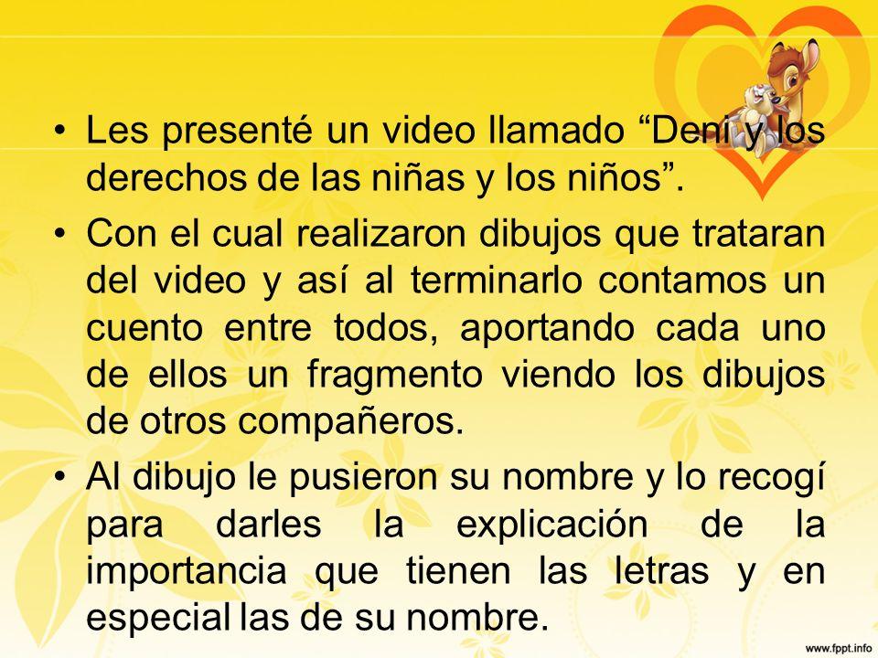Les presenté un video llamado Deni y los derechos de las niñas y los niños .