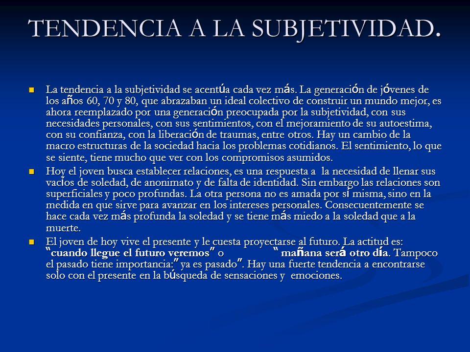 TENDENCIA A LA SUBJETIVIDAD.