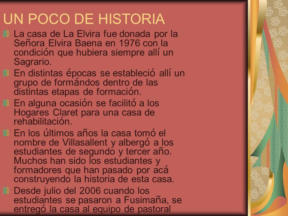 UN POCO DE HISTORIA La casa de La Elvira fue donada por la Señora Elvira Baena en 1976 con la condición que hubiera siempre allí un Sagrario.