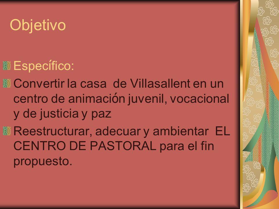 Objetivo Específico: Convertir la casa de Villasallent en un centro de animación juvenil, vocacional y de justicia y paz.