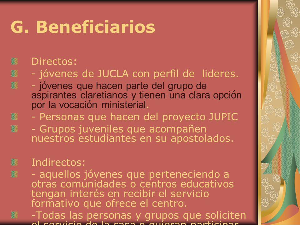 G. Beneficiarios Directos: - jóvenes de JUCLA con perfil de lideres.