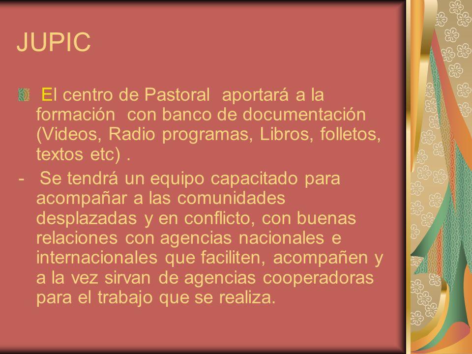 JUPIC El centro de Pastoral aportará a la formación con banco de documentación (Videos, Radio programas, Libros, folletos, textos etc) .