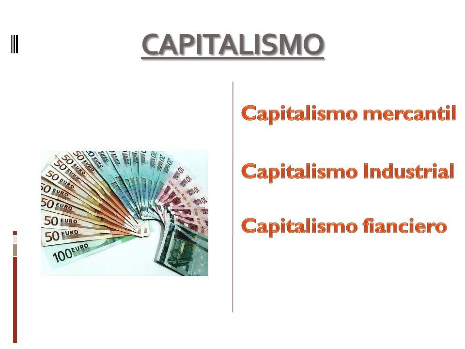 CAPITALISMO Capitalismo mercantil Capitalismo Industrial