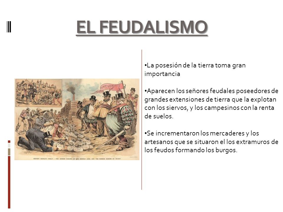 EL FEUDALISMO La posesión de la tierra toma gran importancia
