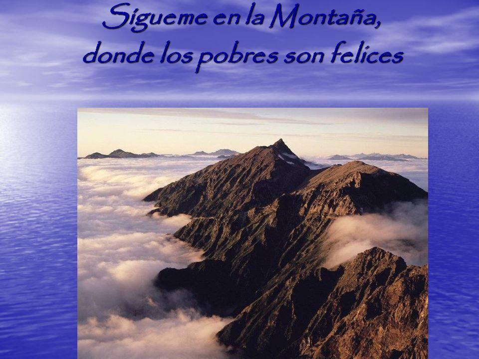Sígueme en la Montaña, donde los pobres son felices