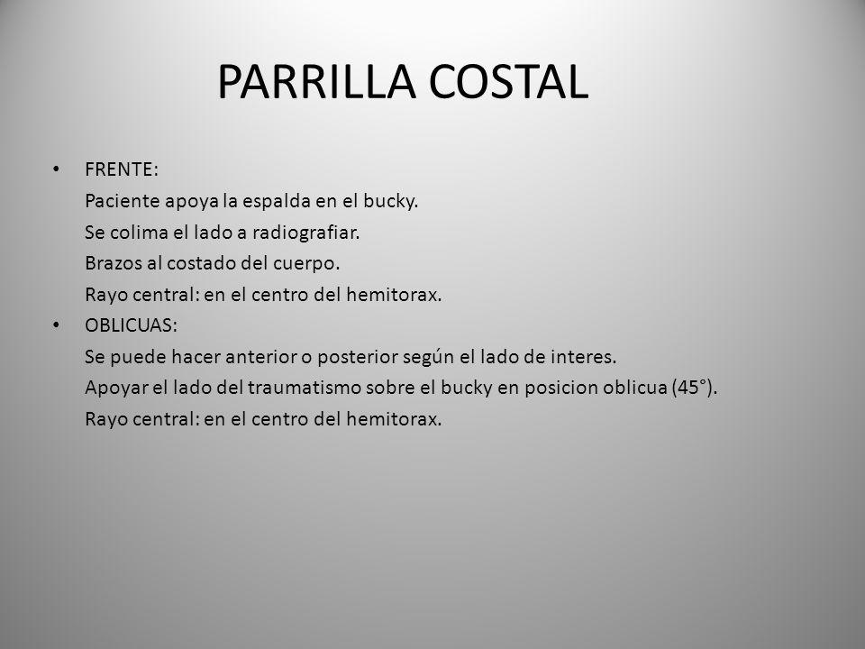 PARRILLA COSTAL FRENTE: Paciente apoya la espalda en el bucky.