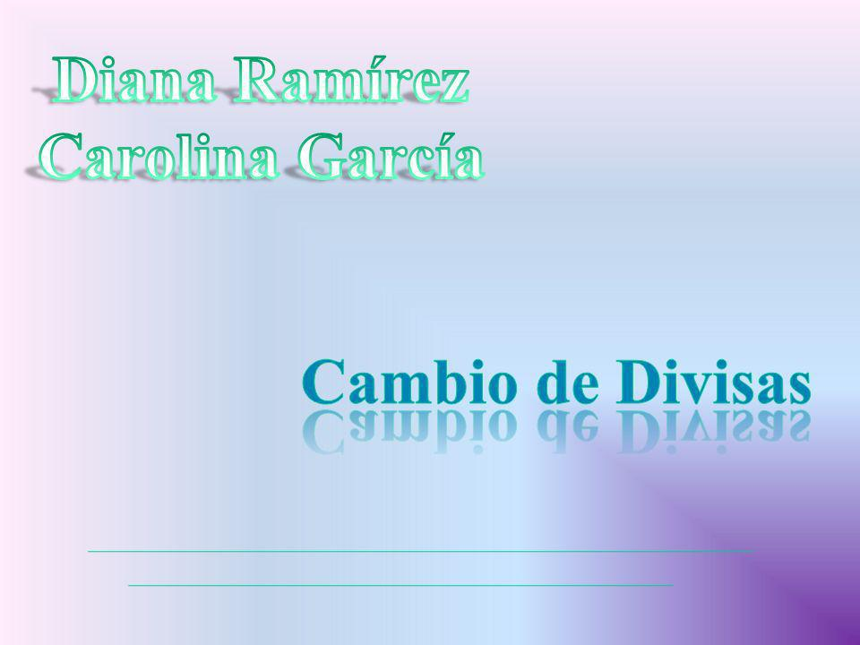 Diana Ramírez Carolina García Cambio de Divisas
