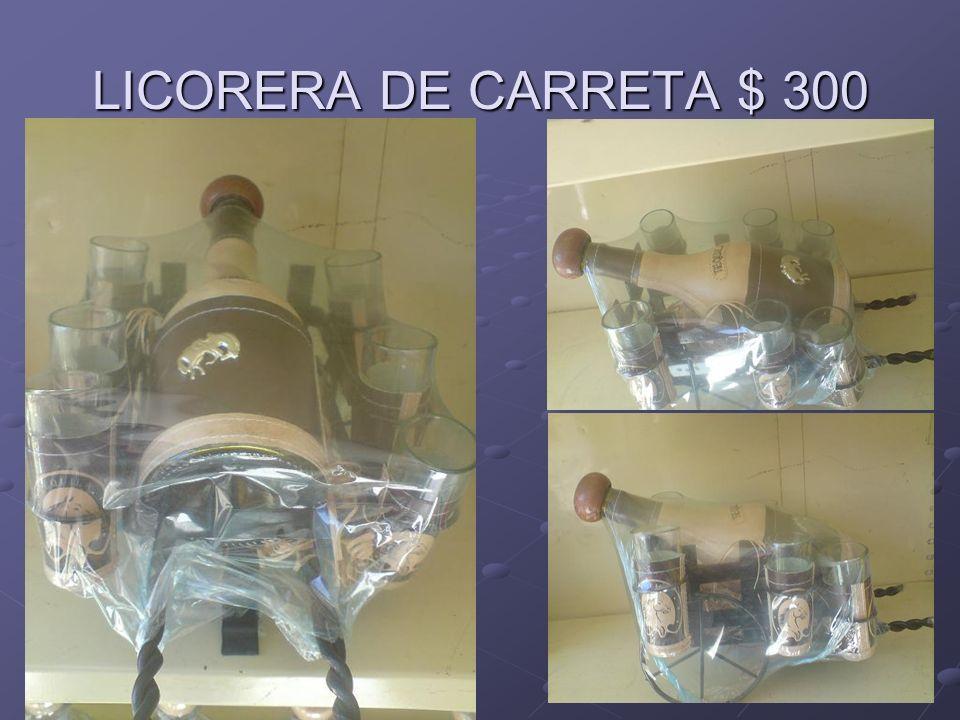 LICORERA DE CARRETA $ 300