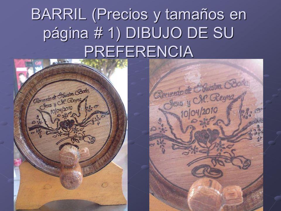 BARRIL (Precios y tamaños en página # 1) DIBUJO DE SU PREFERENCIA