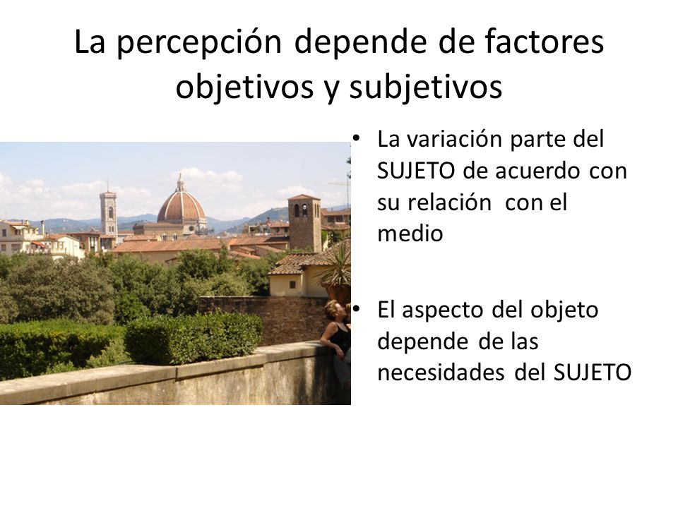 La percepción depende de factores objetivos y subjetivos