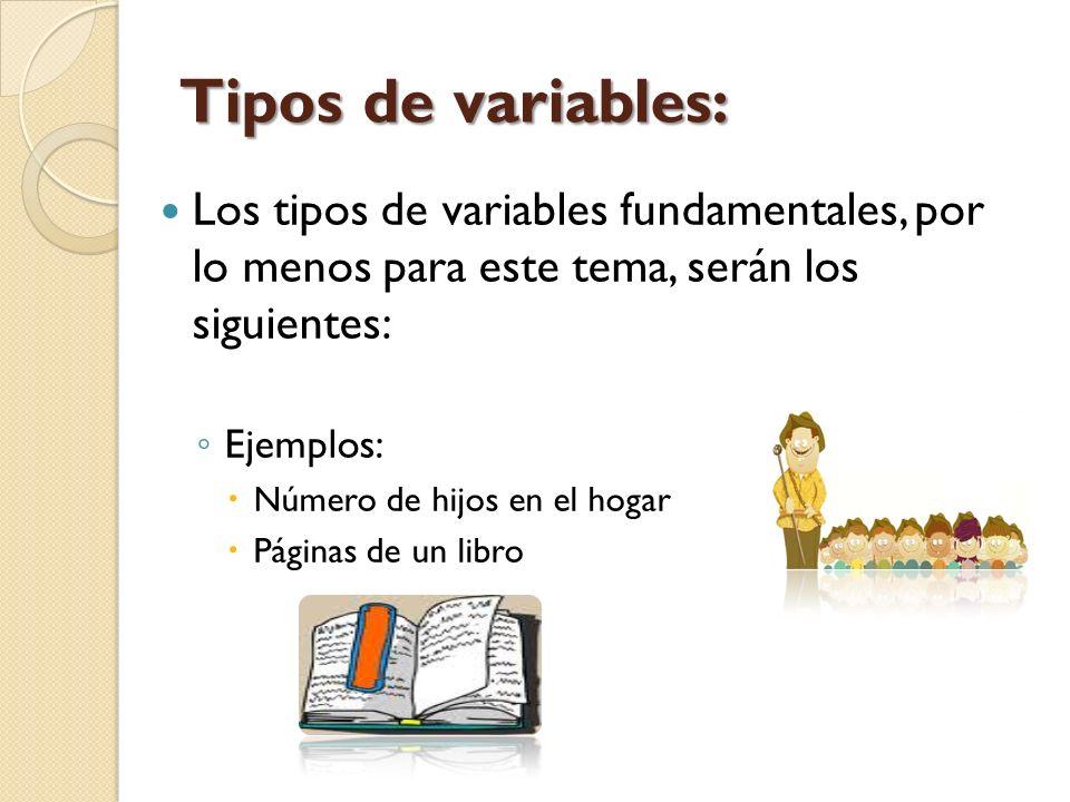 Tipos de variables: Los tipos de variables fundamentales, por lo menos para este tema, serán los siguientes: