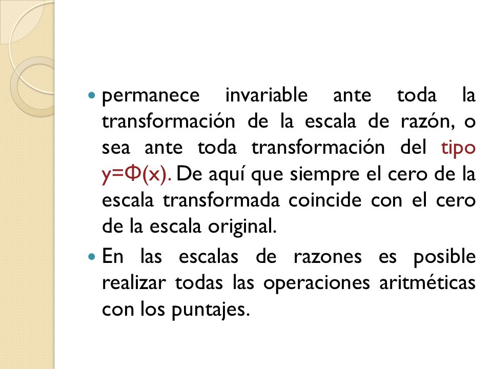 permanece invariable ante toda la transformación de la escala de razón, o sea ante toda transformación del tipo y=Φ(x). De aquí que siempre el cero de la escala transformada coincide con el cero de la escala original.