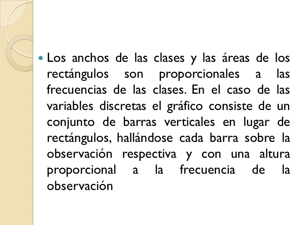 Los anchos de las clases y las áreas de los rectángulos son proporcionales a las frecuencias de las clases.