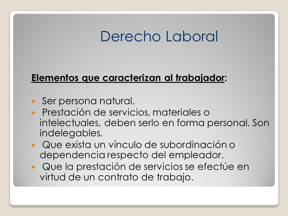 Derecho Laboral Elementos que caracterizan al trabajador: