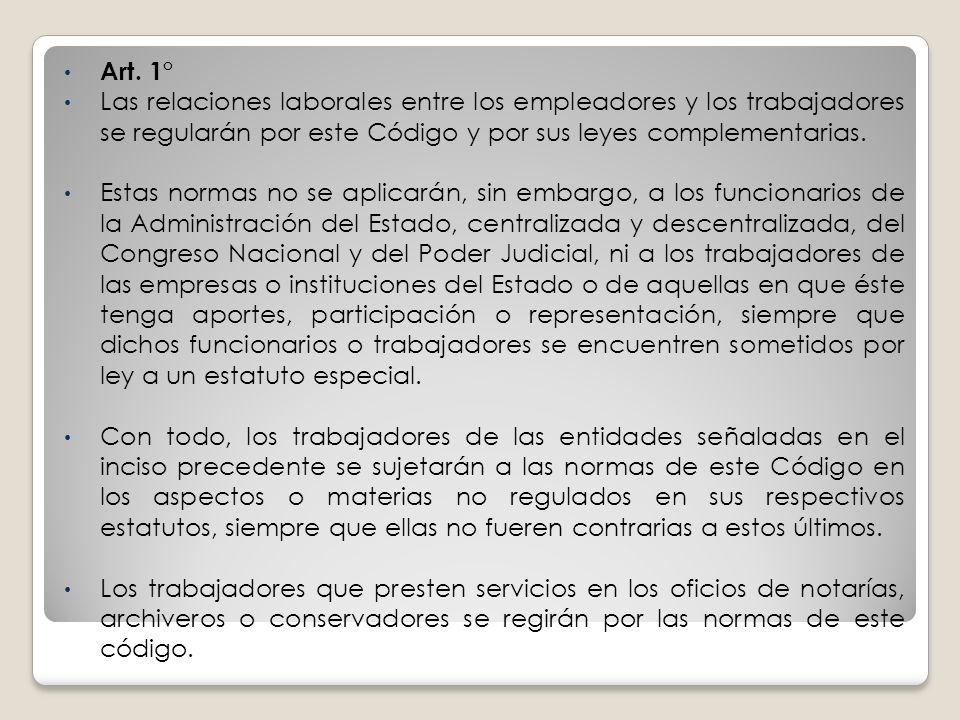 Art. 1° Las relaciones laborales entre los empleadores y los trabajadores se regularán por este Código y por sus leyes complementarias.