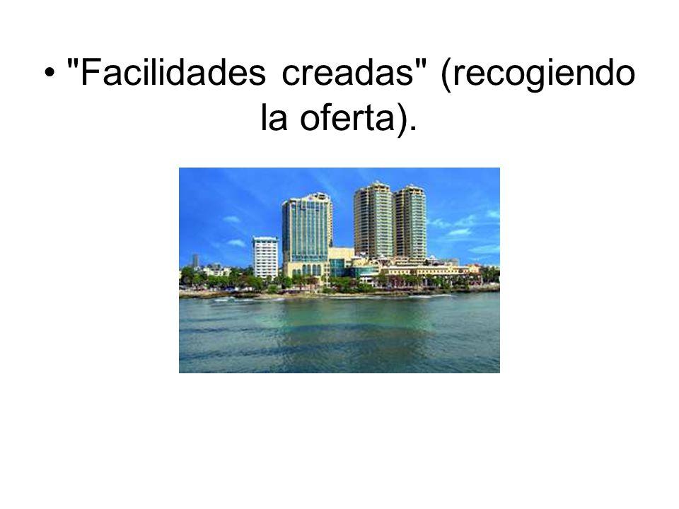 • Facilidades creadas (recogiendo la oferta).