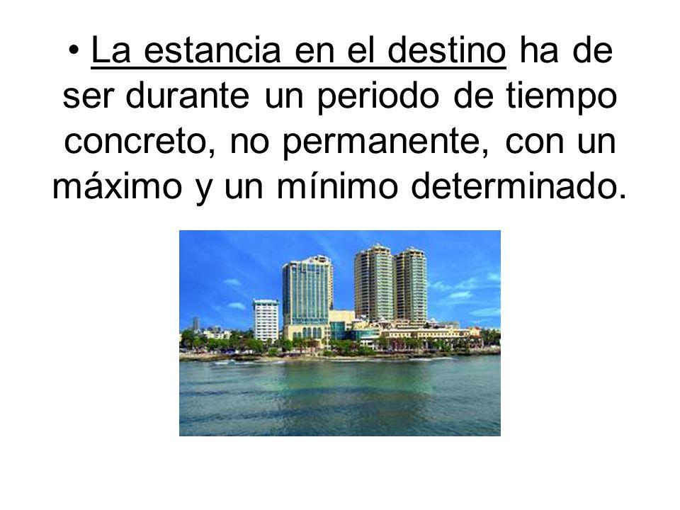 • La estancia en el destino ha de ser durante un periodo de tiempo concreto, no permanente, con un máximo y un mínimo determinado.