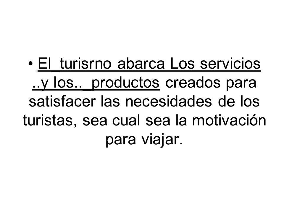 • El_turisrno abarca Los servicios. y Ios