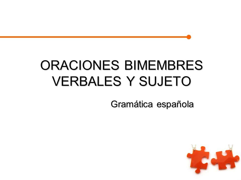 ORACIONES BIMEMBRES VERBALES Y SUJETO