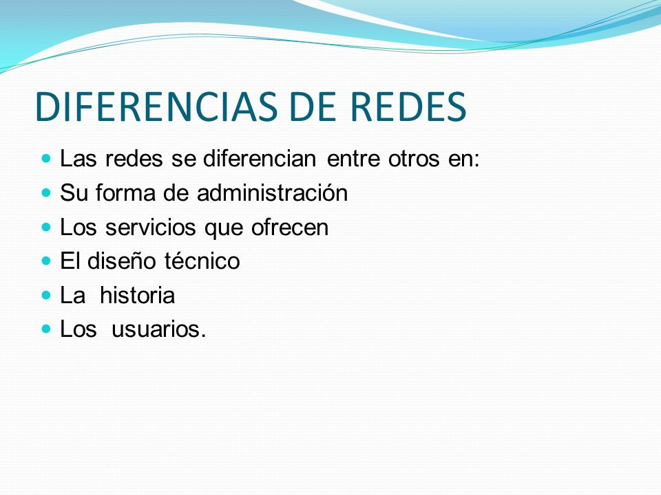 DIFERENCIAS DE REDES Las redes se diferencian entre otros en:
