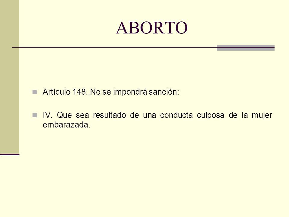 ABORTO Artículo 148. No se impondrá sanción:
