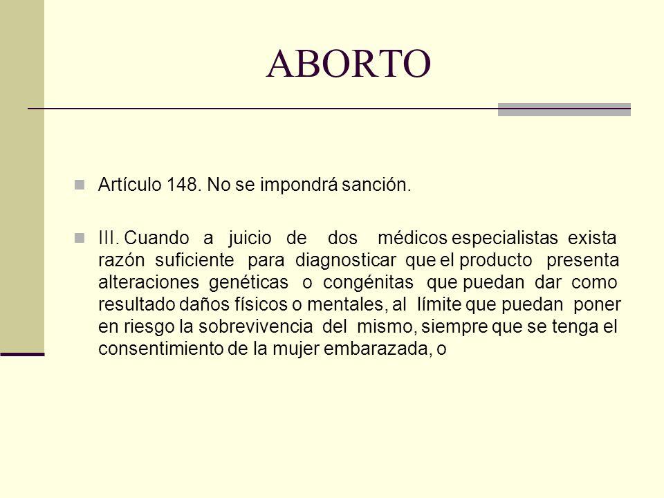 ABORTO Artículo 148. No se impondrá sanción.