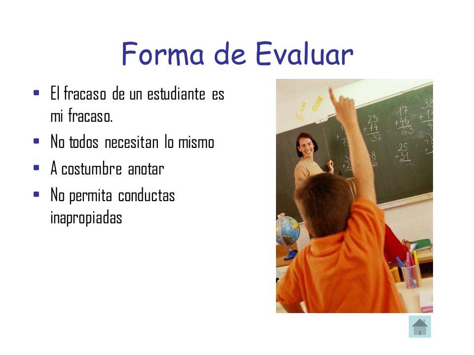 Forma de Evaluar El fracaso de un estudiante es mi fracaso.