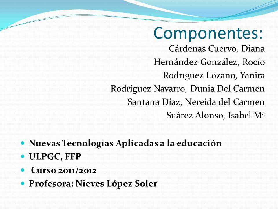 Componentes: Cárdenas Cuervo, Diana Hernández González, Rocío