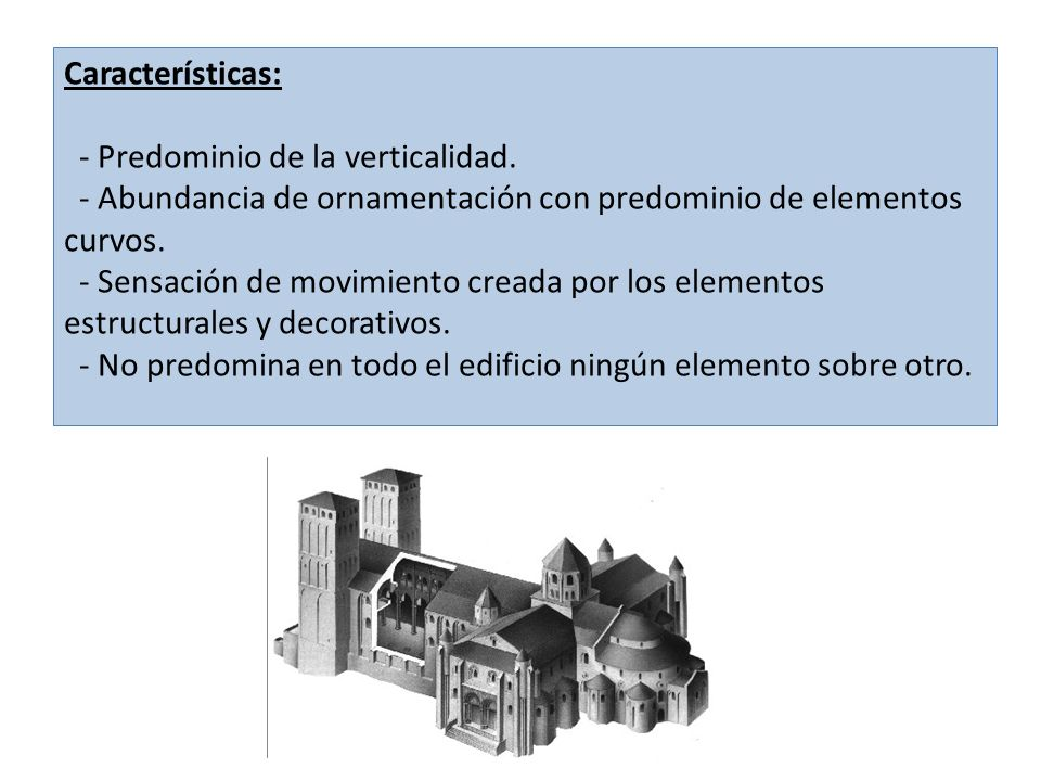 Características:- Predominio de la verticalidad. - Abundancia de ornamentación con predominio de elementos curvos.