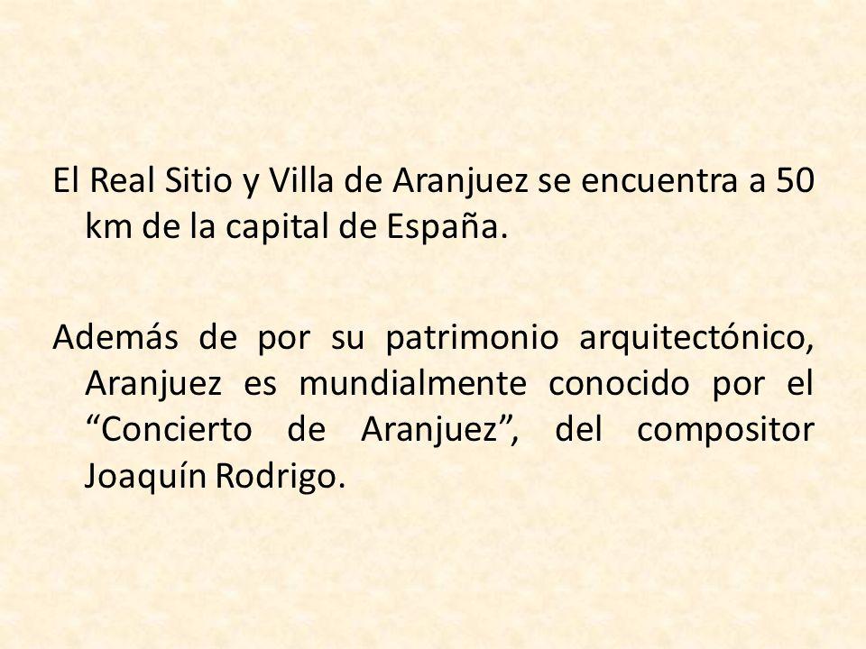 El Real Sitio y Villa de Aranjuez se encuentra a 50 km de la capital de España.