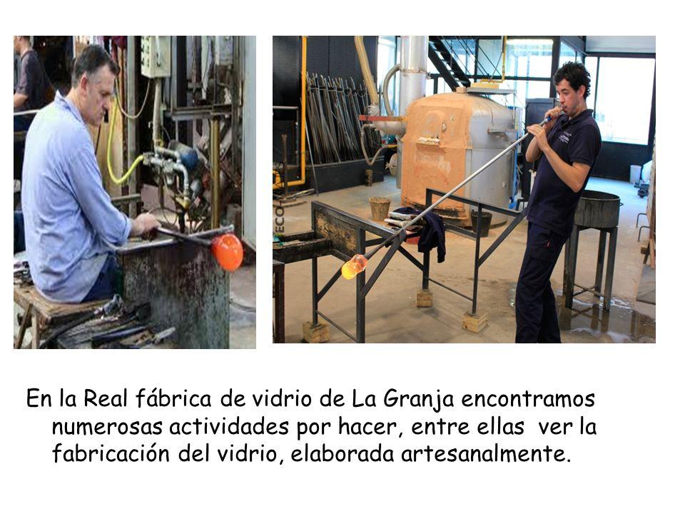 En la Real fábrica de vidrio de La Granja encontramos numerosas actividades por hacer, entre ellas ver la fabricación del vidrio, elaborada artesanalmente.