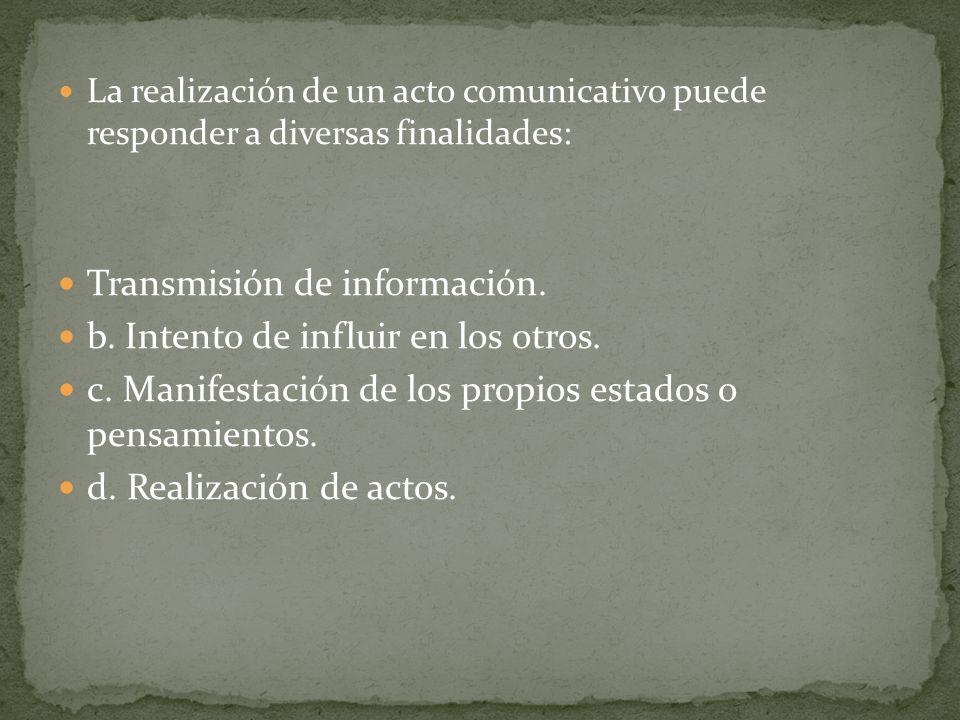 Transmisión de información. b. Intento de influir en los otros.