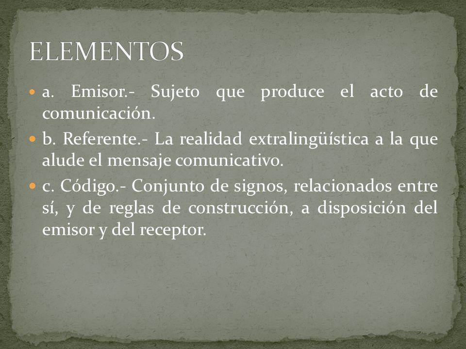 ELEMENTOS a. Emisor.- Sujeto que produce el acto de comunicación.