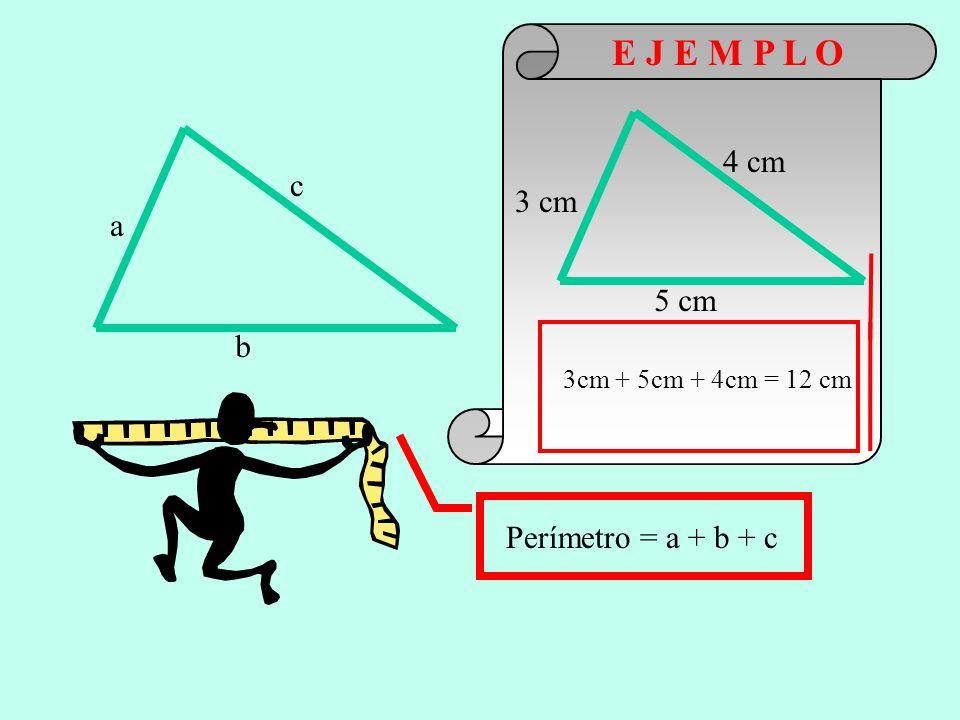 E J E M P L O 4 cm c 3 cm a 5 cm b Perímetro = a + b + c