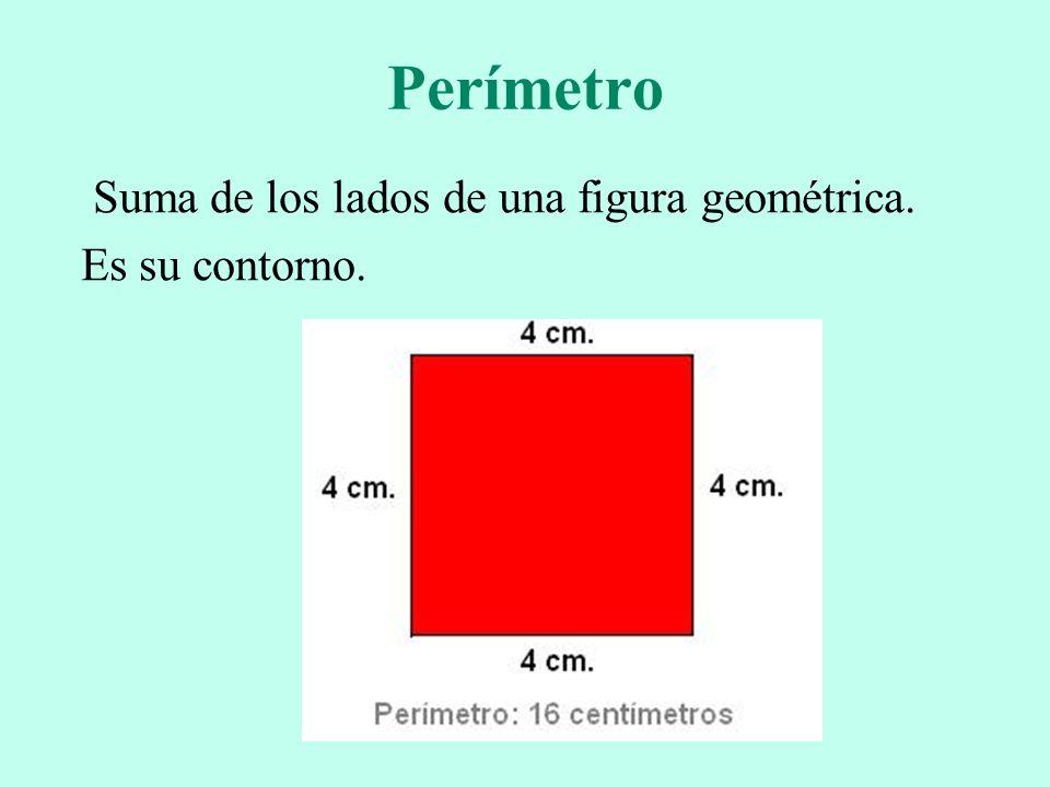 Perímetro Suma de los lados de una figura geométrica. Es su contorno.