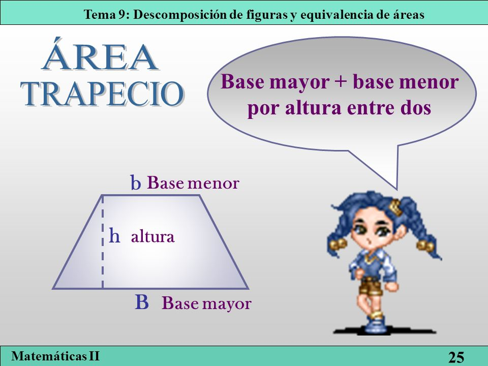 ÁREA TRAPECIO Base mayor + base menor por altura entre dos b h B