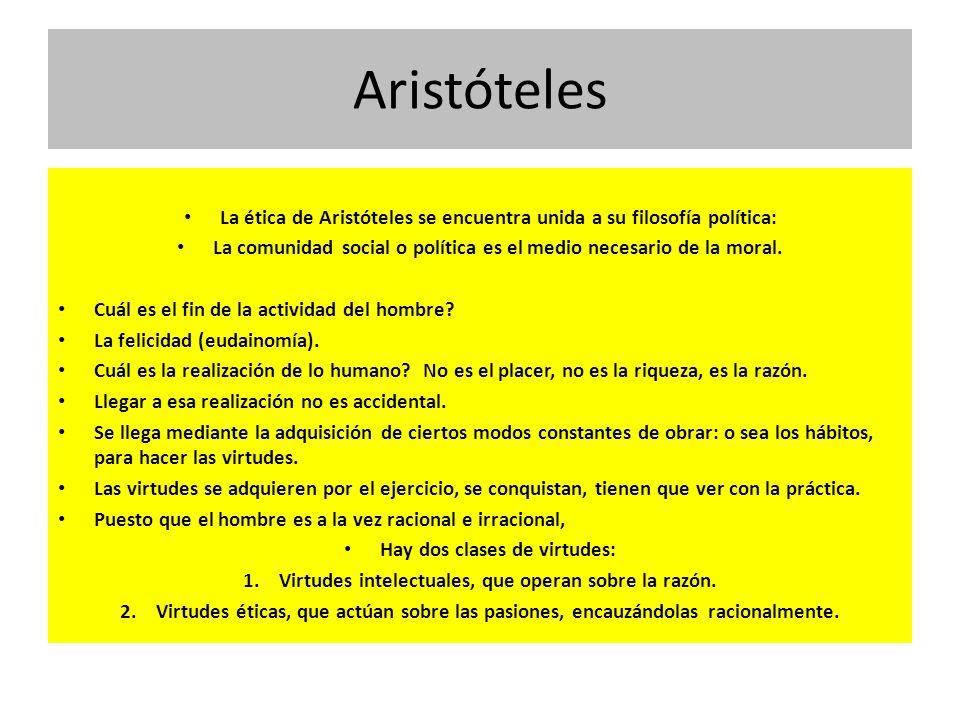 Aristóteles La ética de Aristóteles se encuentra unida a su filosofía política: La comunidad social o política es el medio necesario de la moral.