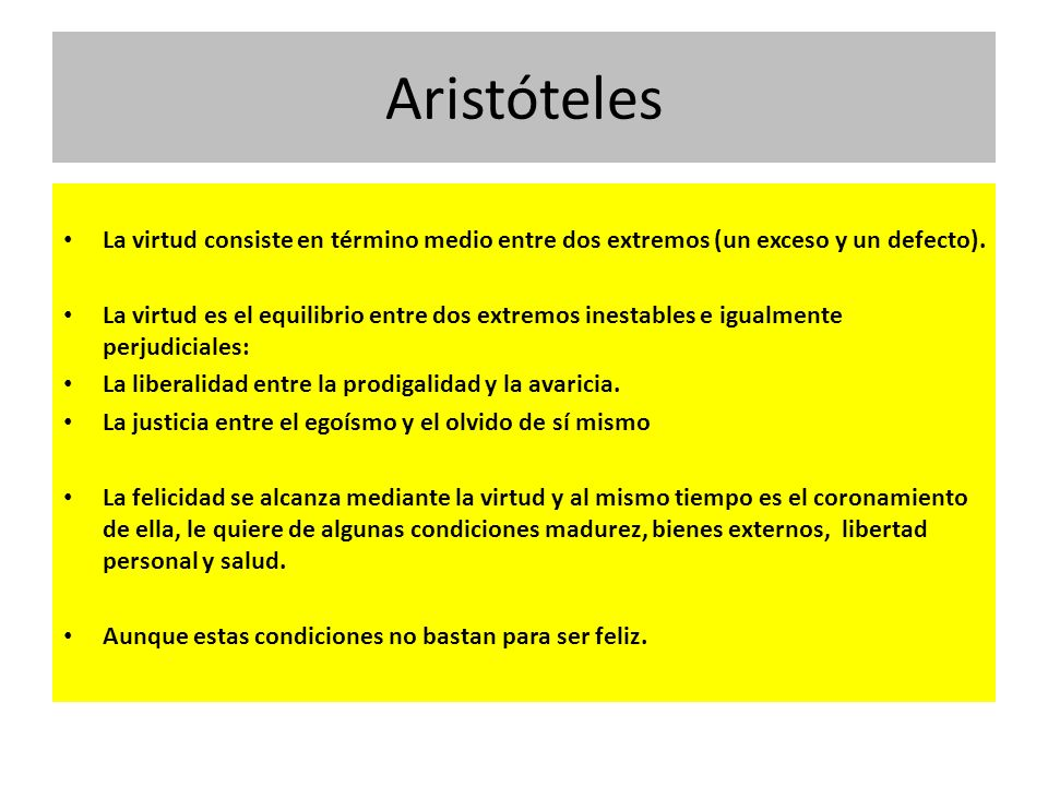 AristótelesLa virtud consiste en término medio entre dos extremos (un exceso y un defecto).