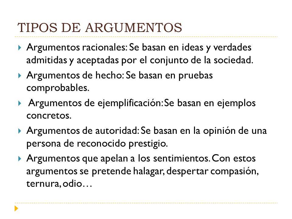 TIPOS DE ARGUMENTOSArgumentos racionales: Se basan en ideas y verdades admitidas y aceptadas por el conjunto de la sociedad.