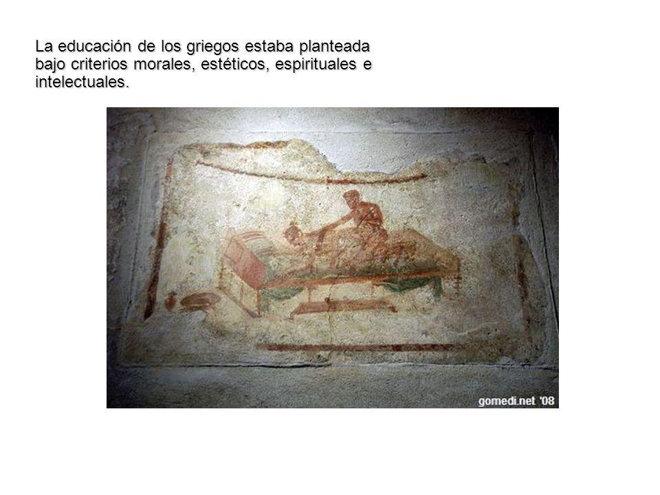 La educación de los griegos estaba planteada bajo criterios morales, estéticos, espirituales e intelectuales.