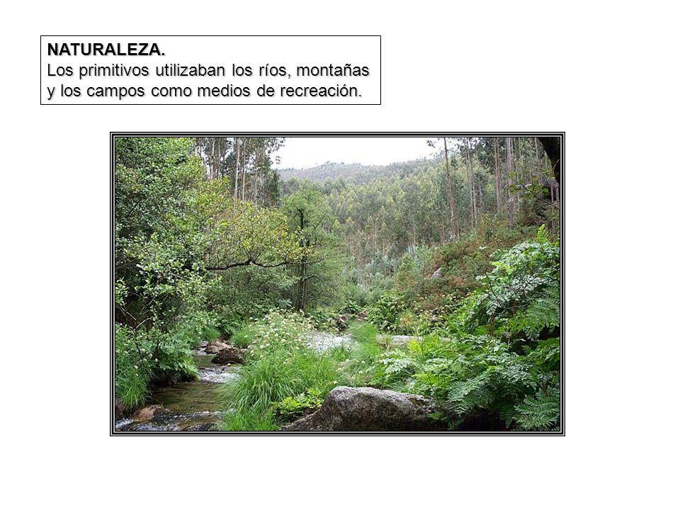 NATURALEZA. Los primitivos utilizaban los ríos, montañas y los campos como medios de recreación.