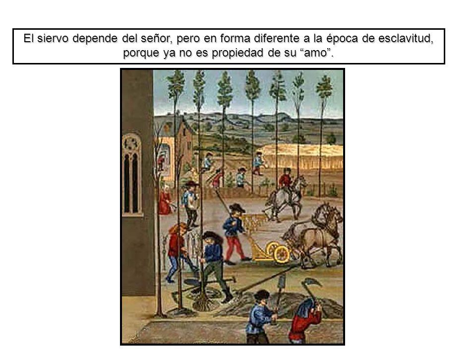 El siervo depende del señor, pero en forma diferente a la época de esclavitud, porque ya no es propiedad de su amo .