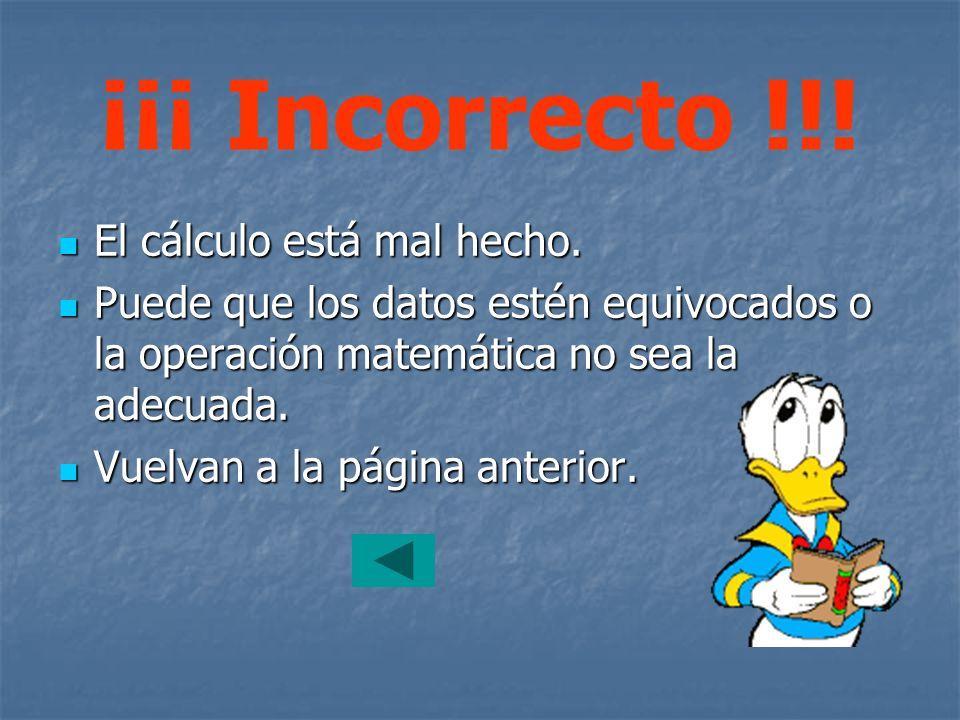 ¡¡¡ Incorrecto !!! El cálculo está mal hecho.