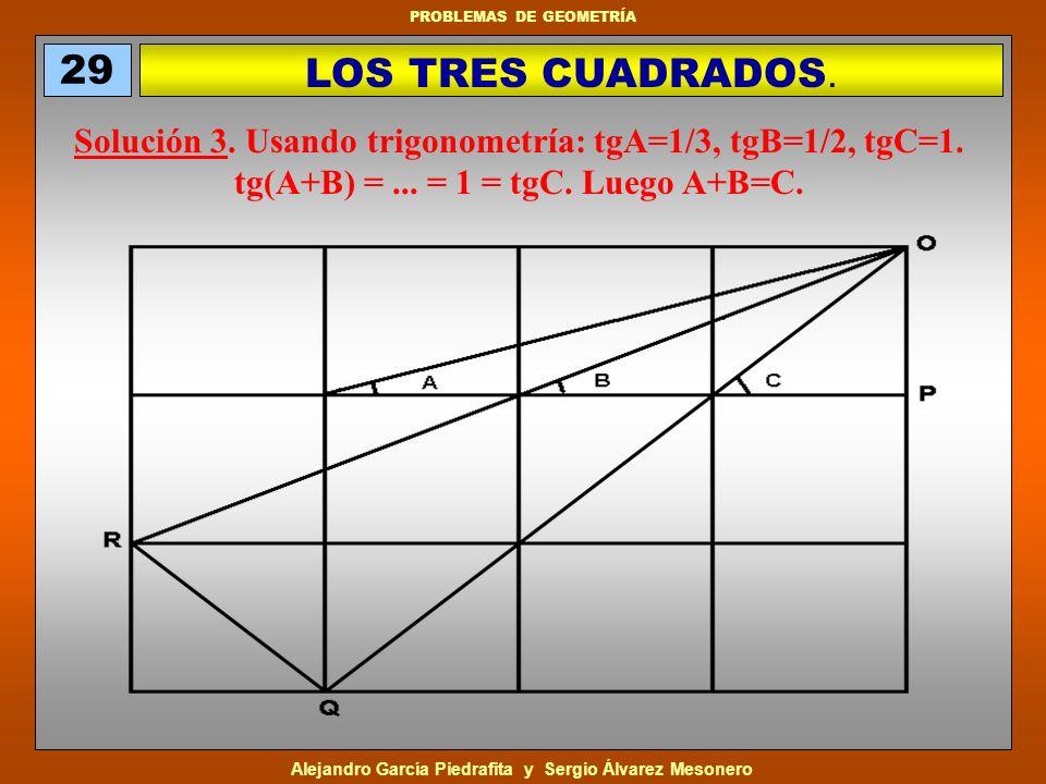 29 LOS TRES CUADRADOS. Solución 3. Usando trigonometría: tgA=1/3, tgB=1/2, tgC=1.
