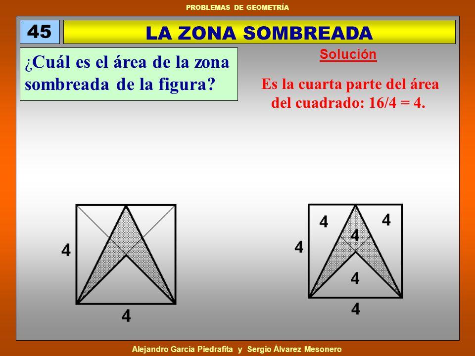 Es la cuarta parte del área del cuadrado: 16/4 = 4.