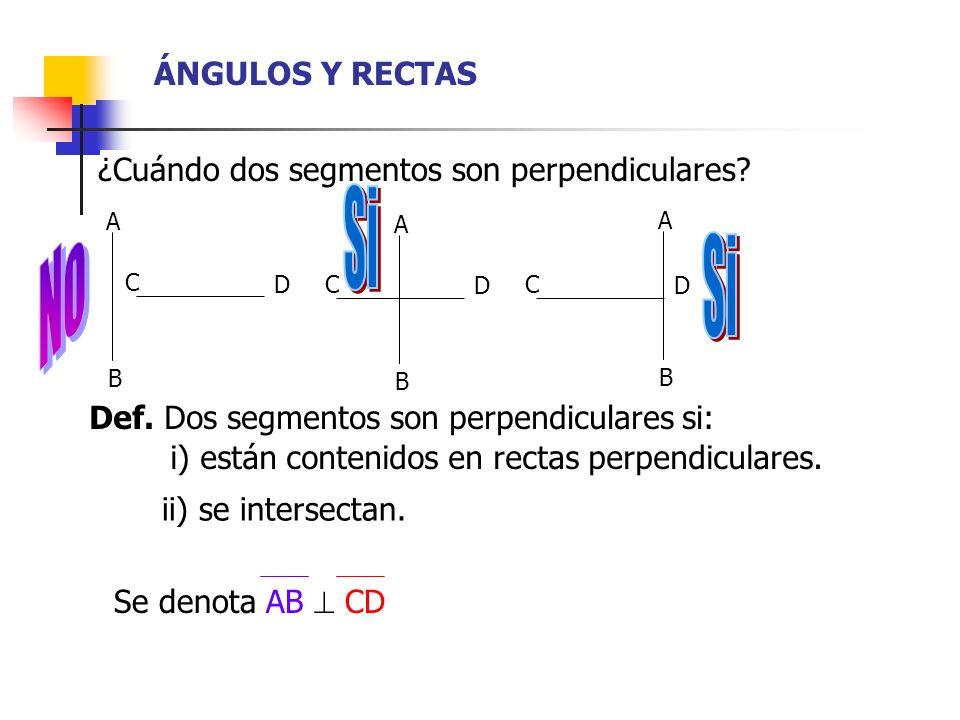 Si No Si ÁNGULOS Y RECTAS ¿Cuándo dos segmentos son perpendiculares